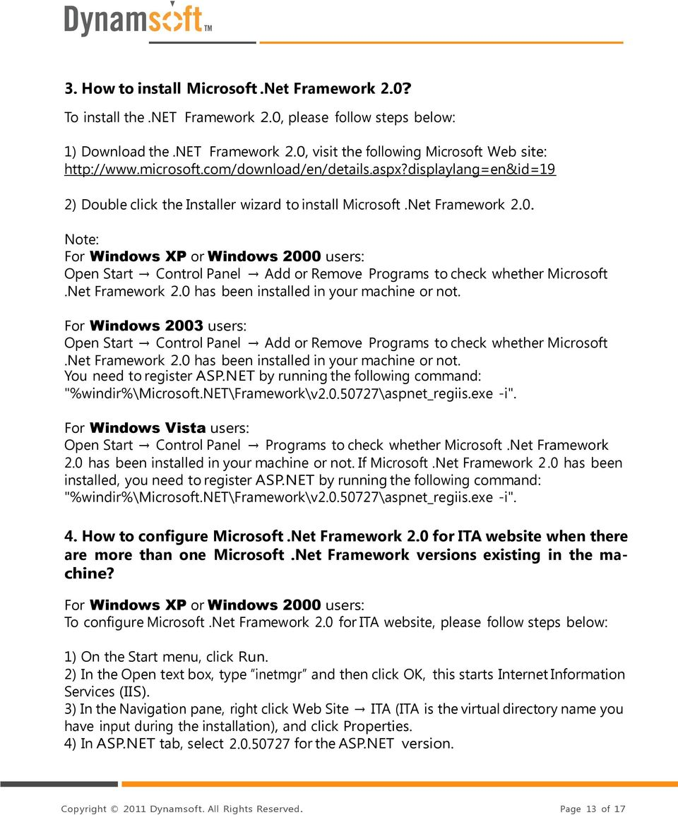 Note: For Windows XP or Windows 2000 users: Open Start Control Panel Add or Remove Programs to check whether Microsoft.Net Framework 2.0 has been installed in your machine or not.