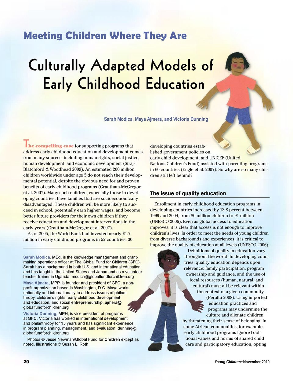 An estimated 200 million children worldwide under age 5 do not reach their developmental potential, despite the obvious need for and proven benefits of early childhood programs (Grantham-McGregor et