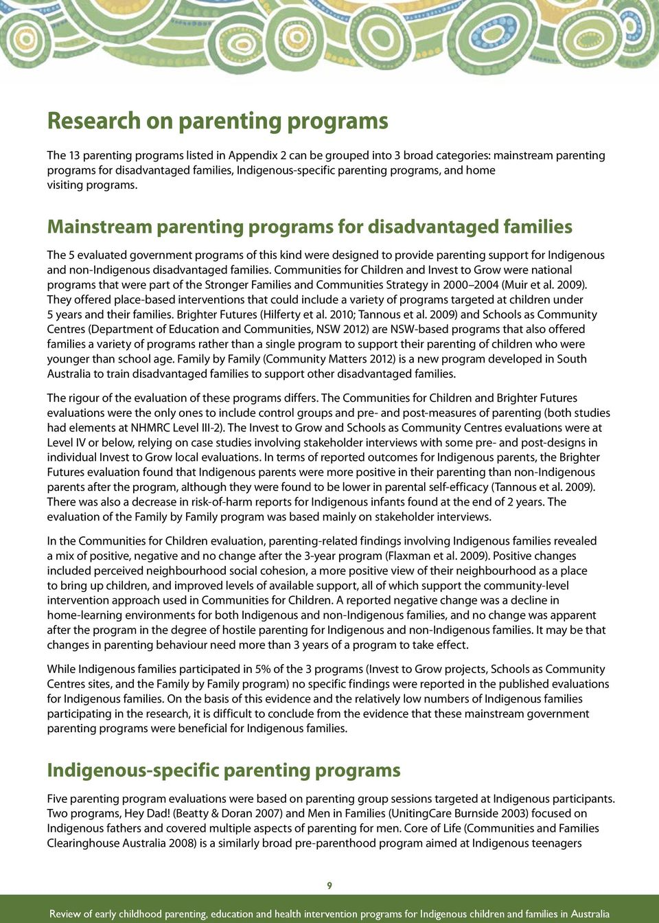 Mainstream parenting programs for disadvantaged families The 5 evaluated government programs of this kind were designed to provide parenting support for Indigenous and non-indigenous disadvantaged