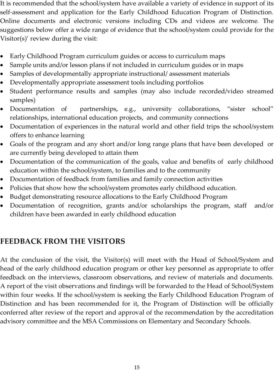 The suggestions below offer a wide range of evidence that the school/system could provide for the Visitor(s) review during the visit: Early Childhood Program curriculum guides or access to curriculum