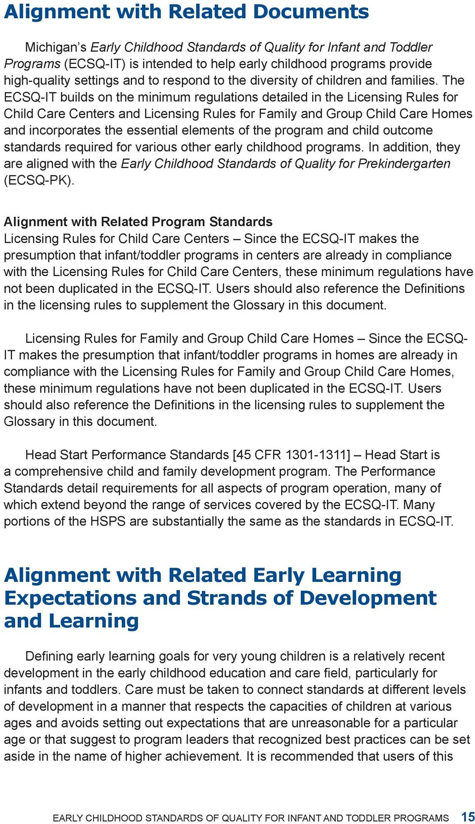 The ECSQ-IT builds on the minimum regulations detailed in the Licensing Rules for Child Care Centers and Licensing Rules for Family and Group Child Care Homes and incorporates the essential elements