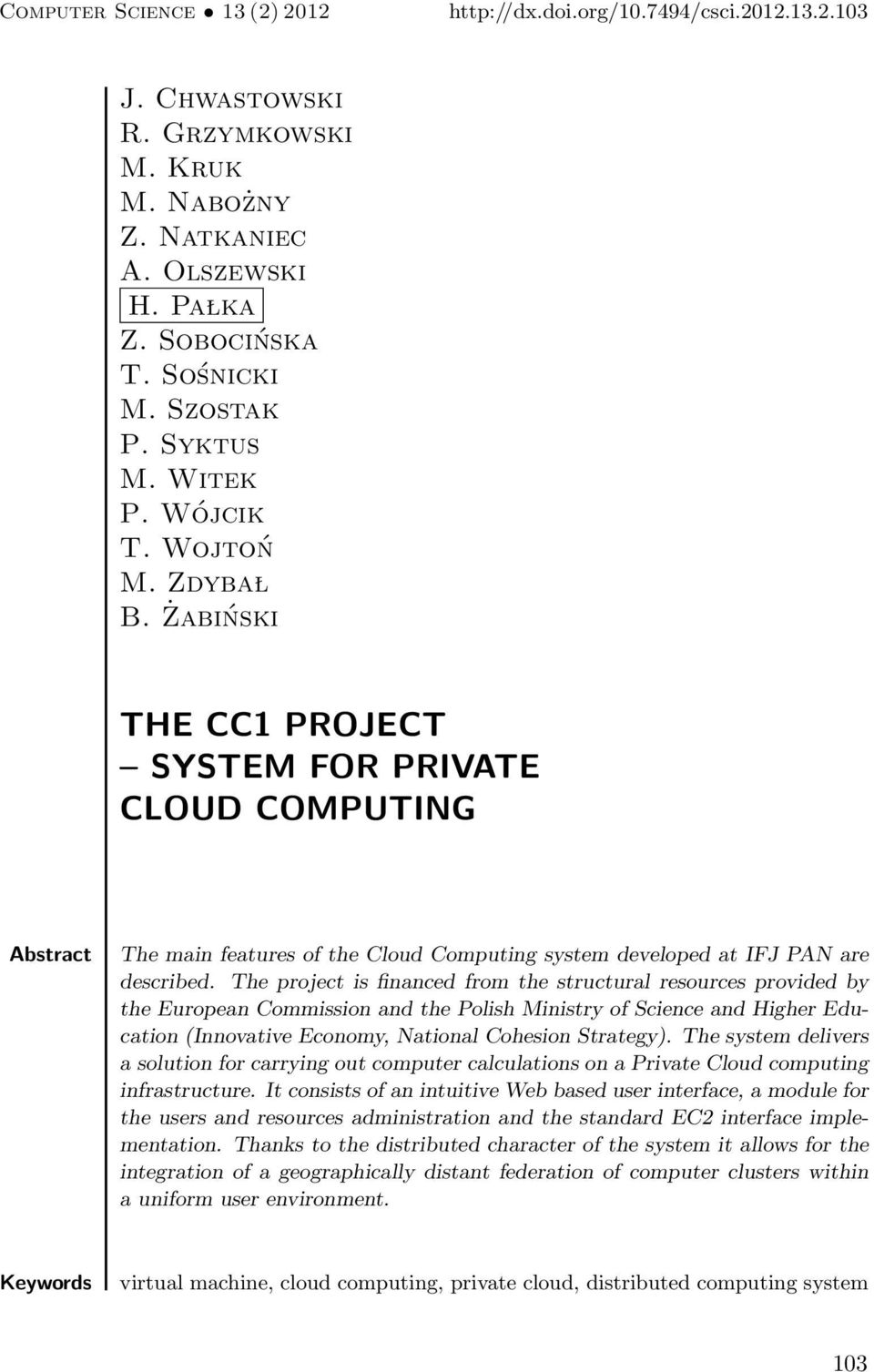 Żabiński THE CC1 PROJECT SYSTEM FOR PRIVATE CLOUD COMPUTING Abstract The main features of the Cloud Computing system developed at IFJ PAN are described.