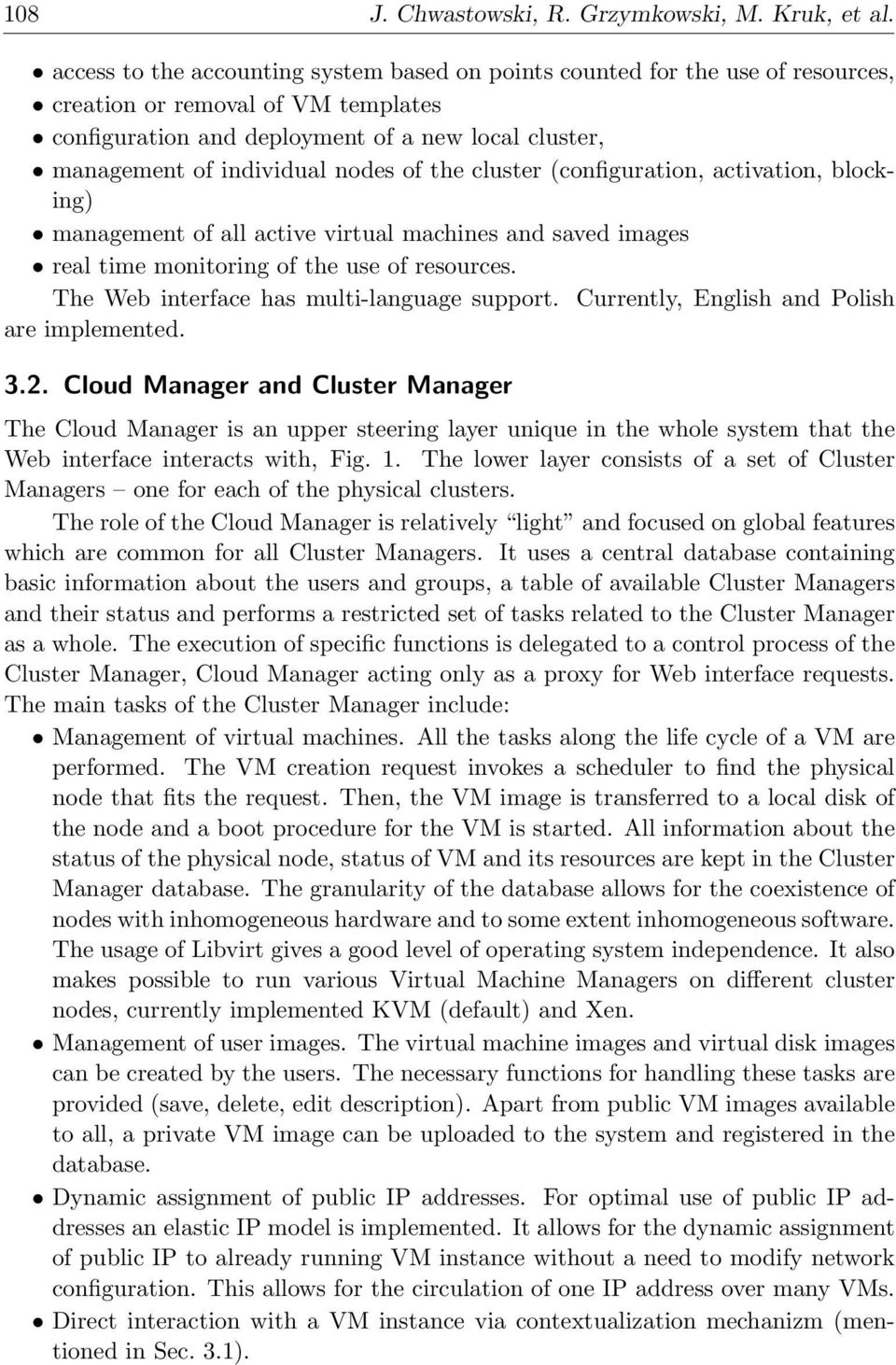 nodes of the cluster (configuration, activation, blocking) management of all active virtual machines and saved images real time monitoring of the use of resources.
