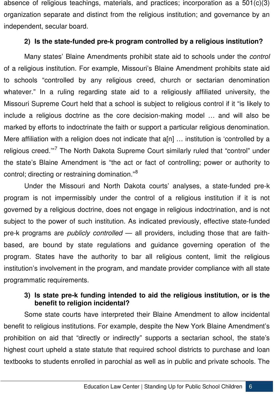 For example, Missouri s Blaine Amendment prohibits state aid to schools controlled by any religious creed, church or sectarian denomination whatever.