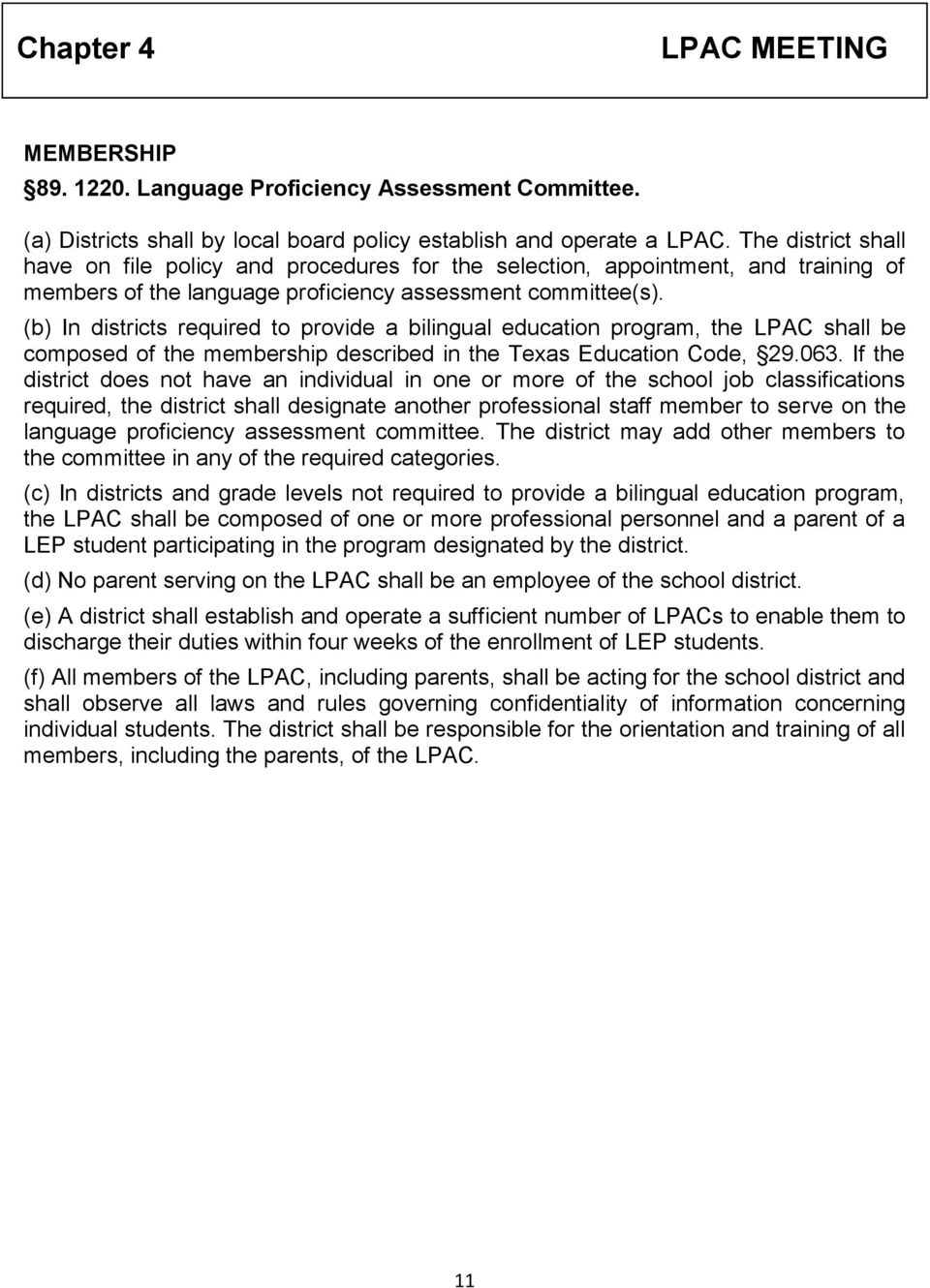 (b) In districts required to provide a bilingual education program, the LPAC shall be composed of the membership described in the Texas Education Code, 29.063.