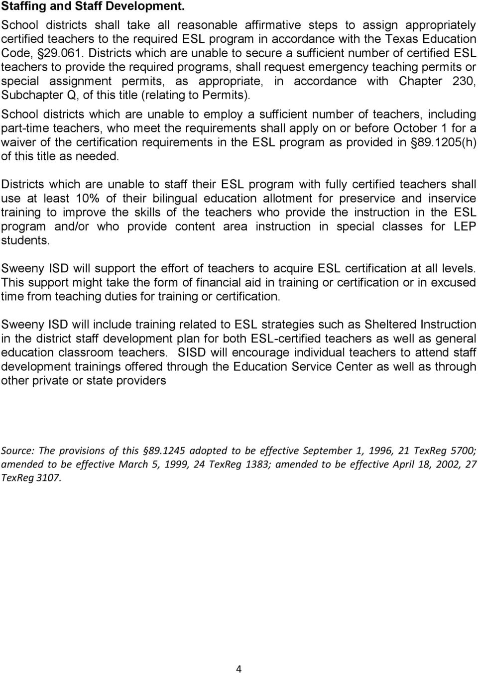 Districts which are unable to secure a sufficient number of certified ESL teachers to provide the required programs, shall request emergency teaching permits or special assignment permits, as