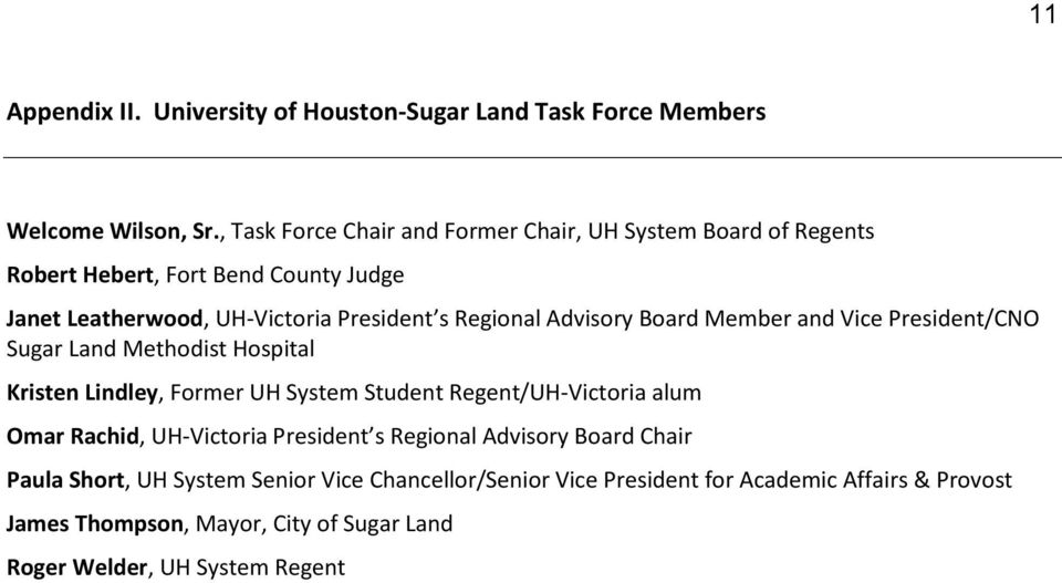 Advisory Board Member and Vice President/CNO Sugar Land Methodist Hospital Kristen Lindley, Former UH System Student Regent/UH-Victoria alum Omar Rachid,