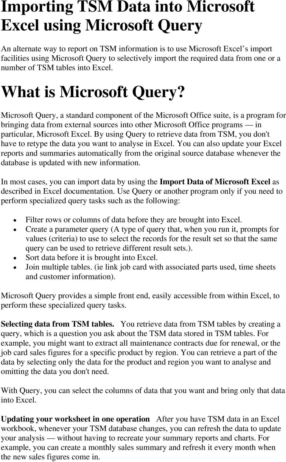 Microsoft Query, a standard component of the Microsoft Office suite, is a program for bringing data from external sources into other Microsoft Office programs in particular, Microsoft Excel.