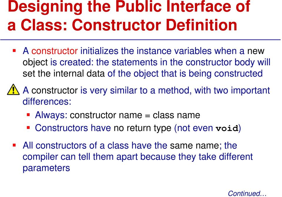 very similar to a method, with two important differences: Always: constructor name = class name Constructors have no return type (not