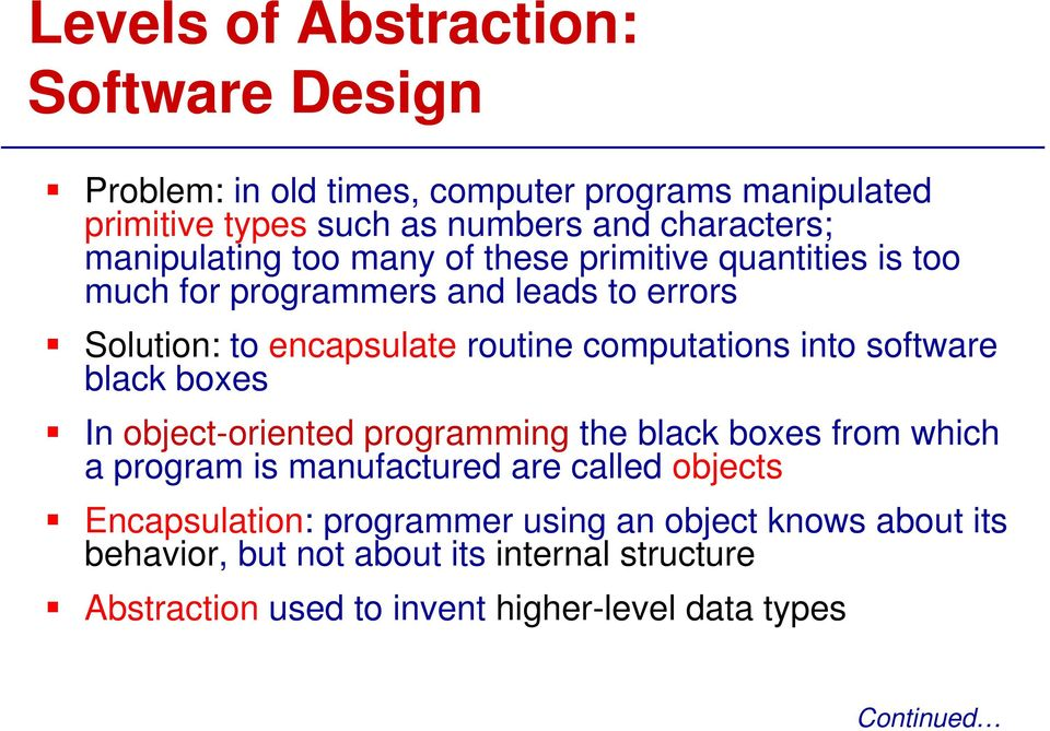 computations into software black boxes In object-oriented programming the black boxes from which a program is manufactured are called objects