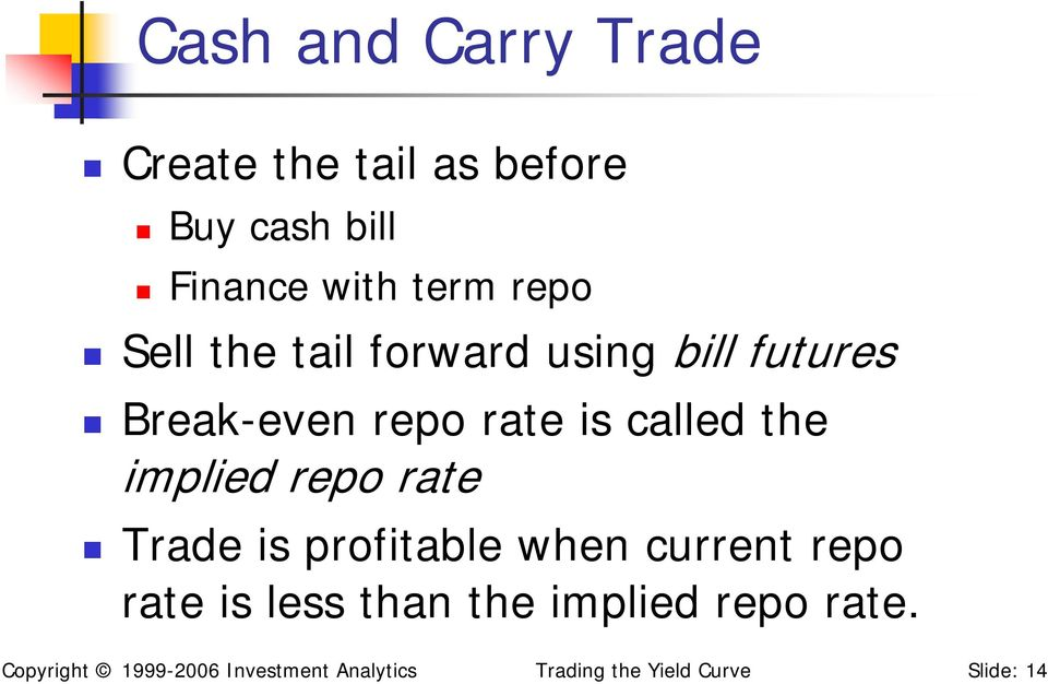 implied repo rate Trade is profitable when current repo rate is less than the