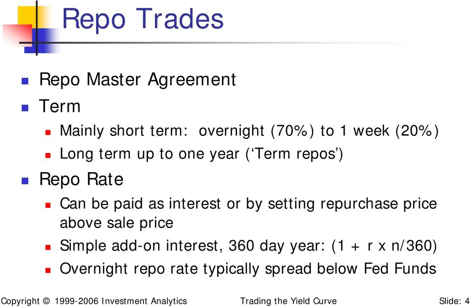 price above sale price Simple add-on interest, 360 day year: (1 + r x n/360) Overnight repo rate
