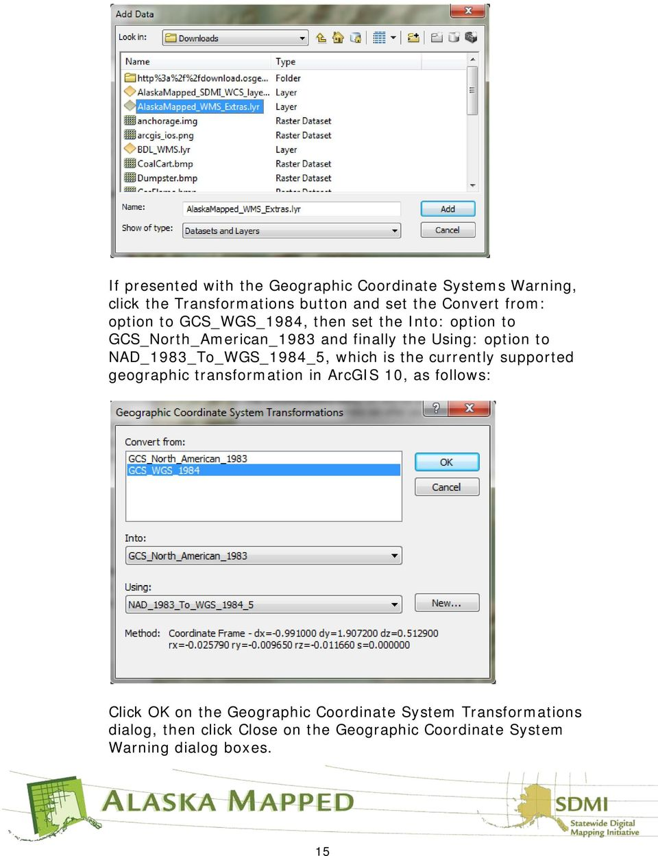 NAD_1983_To_WGS_1984_5, which is the currently supported geographic transformation in ArcGIS 10, as follows: Click OK on