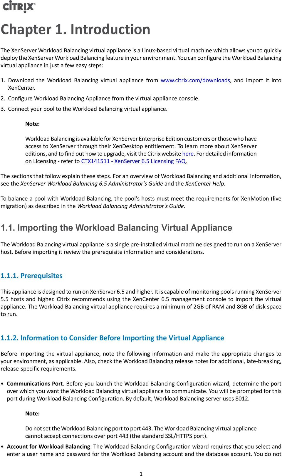 You can configure the Workload Balancing virtual appliance in just a few easy steps: 1. Download the Workload Balancing virtual appliance from www.citrix.com/downloads, and import it into XenCenter.