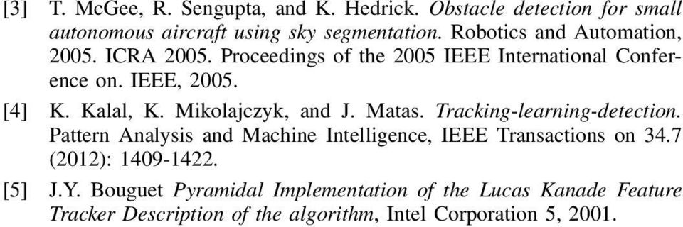 Mikolajczyk, and J. Matas. Tracking-learning-detection. Pattern Analysis and Machine Intelligence, IEEE Transactions on 34.