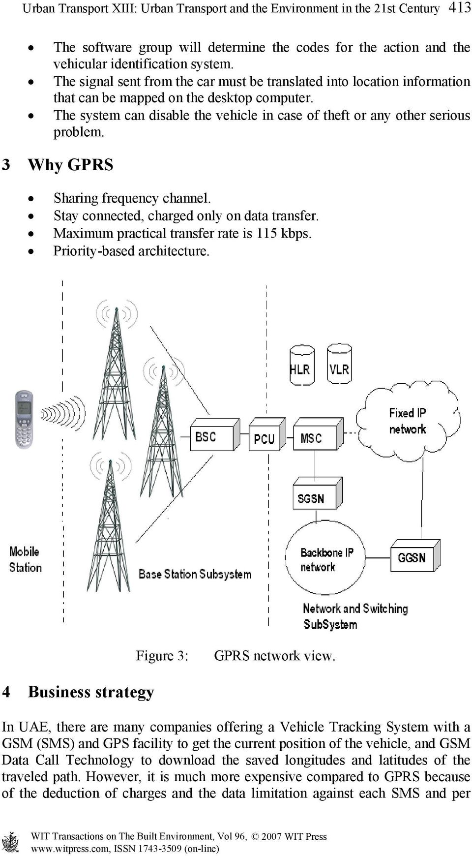 3 Why GPRS Sharing frequency channel. Stay connected, charged only on data transfer. Maximum practical transfer rate is 115 kbps. Priority-based architecture. Figure 3: GPRS network view.