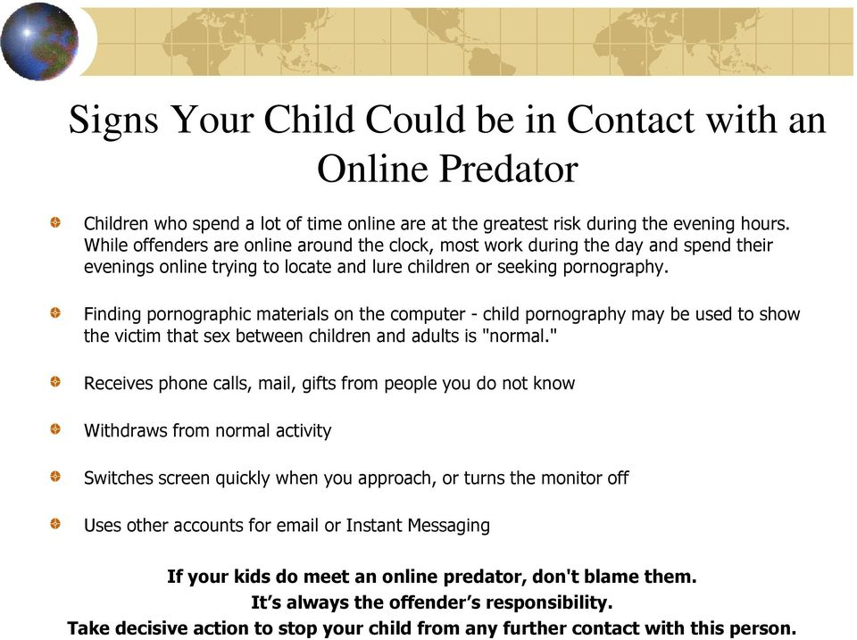 "Finding pornographic materials on the computer - child pornography may be used to show the victim that sex between children and adults is ""normal."