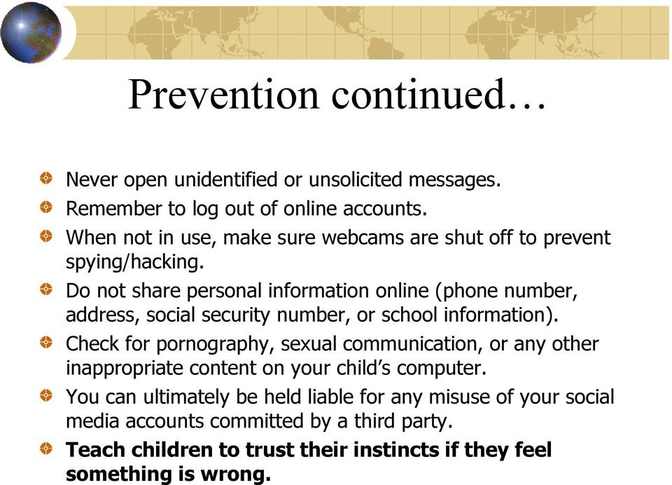 Do not share personal information online (phone number, address, social security number, or school information).