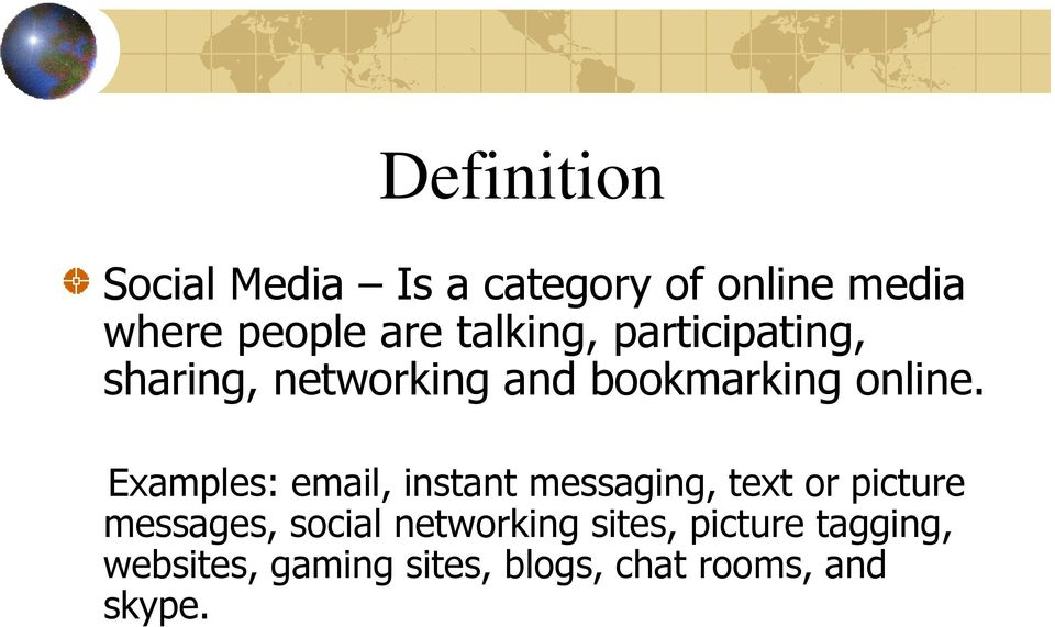 Examples: email, instant messaging, text or picture messages, social