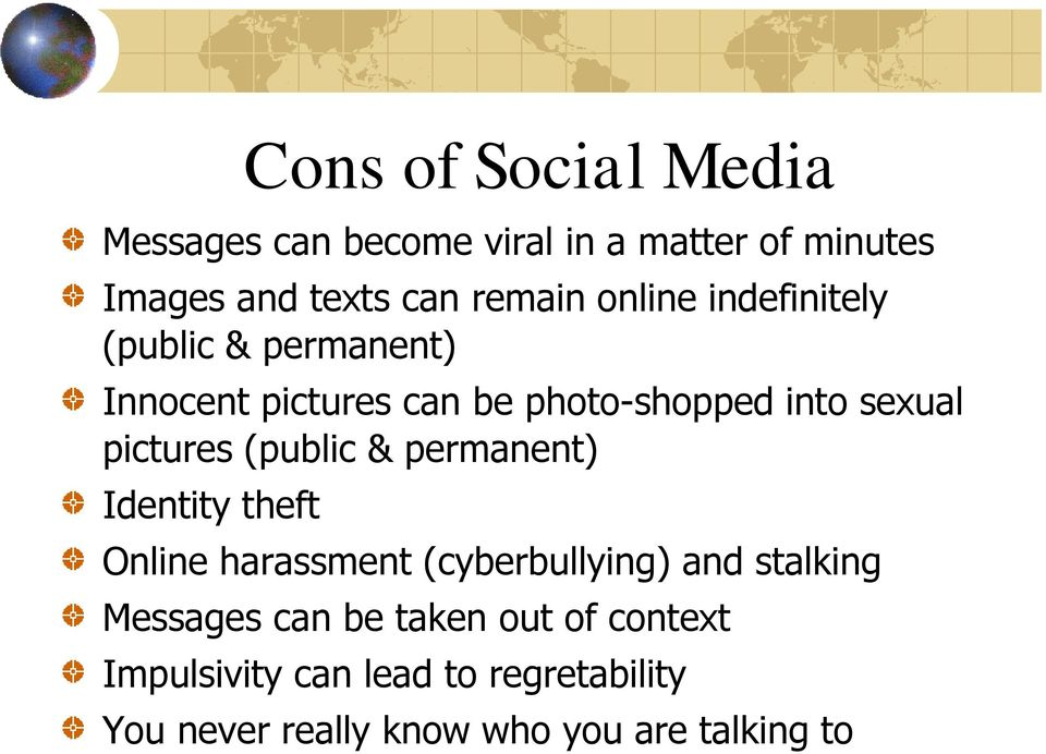(public & permanent) Identity theft Online harassment (cyberbullying) and stalking Messages can be