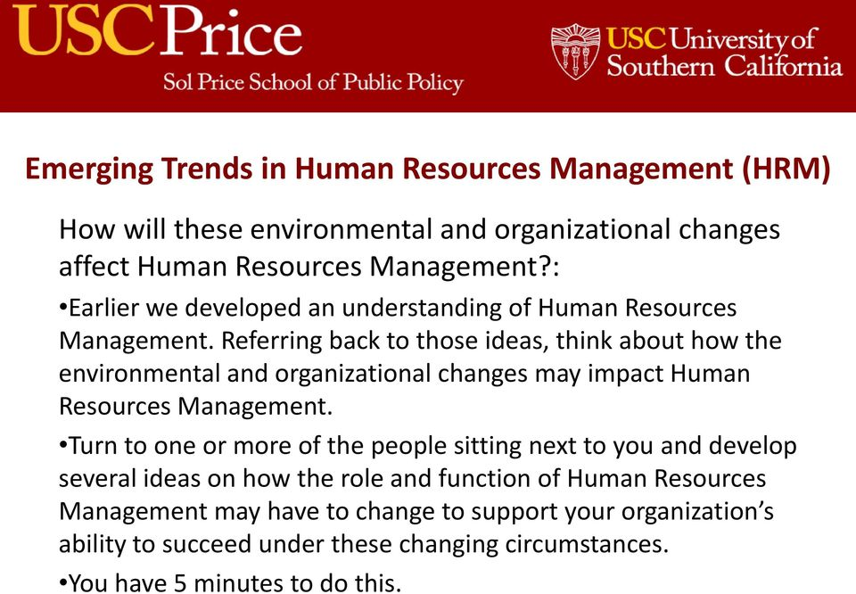 Referring back to those ideas, think about how the environmental and organizational changes may impact Human Resources Management.