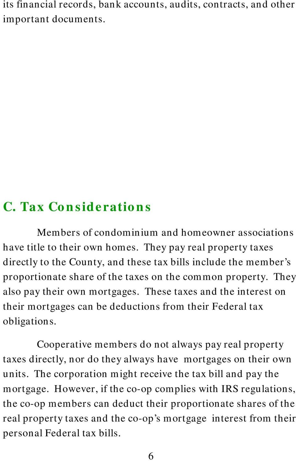 These taxes and the interest on their mortgages can be deductions from their Federal tax obligations.