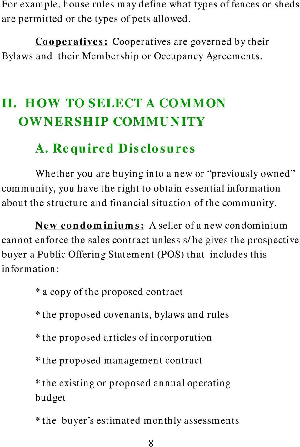 Required Disclosures Whether you are buying into a new or previously owned community, you have the right to obtain essential information about the structure and financial situation of the community.