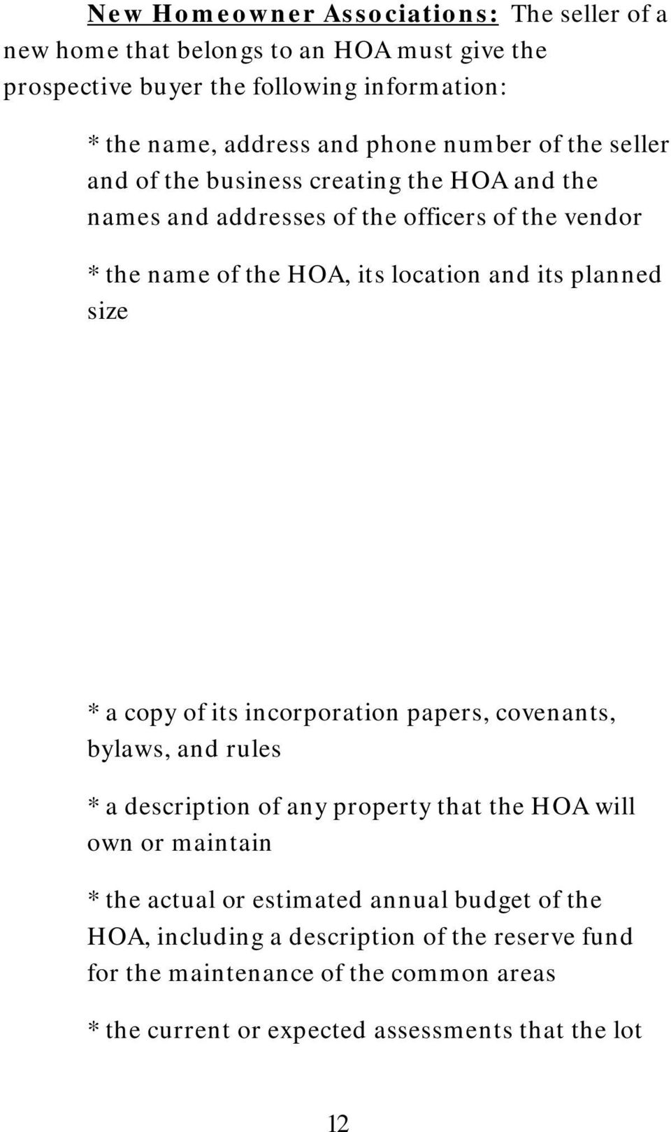 planned size * a copy of its incorporation papers, covenants, bylaws, and rules * a description of any property that the HOA will own or maintain * the actual or