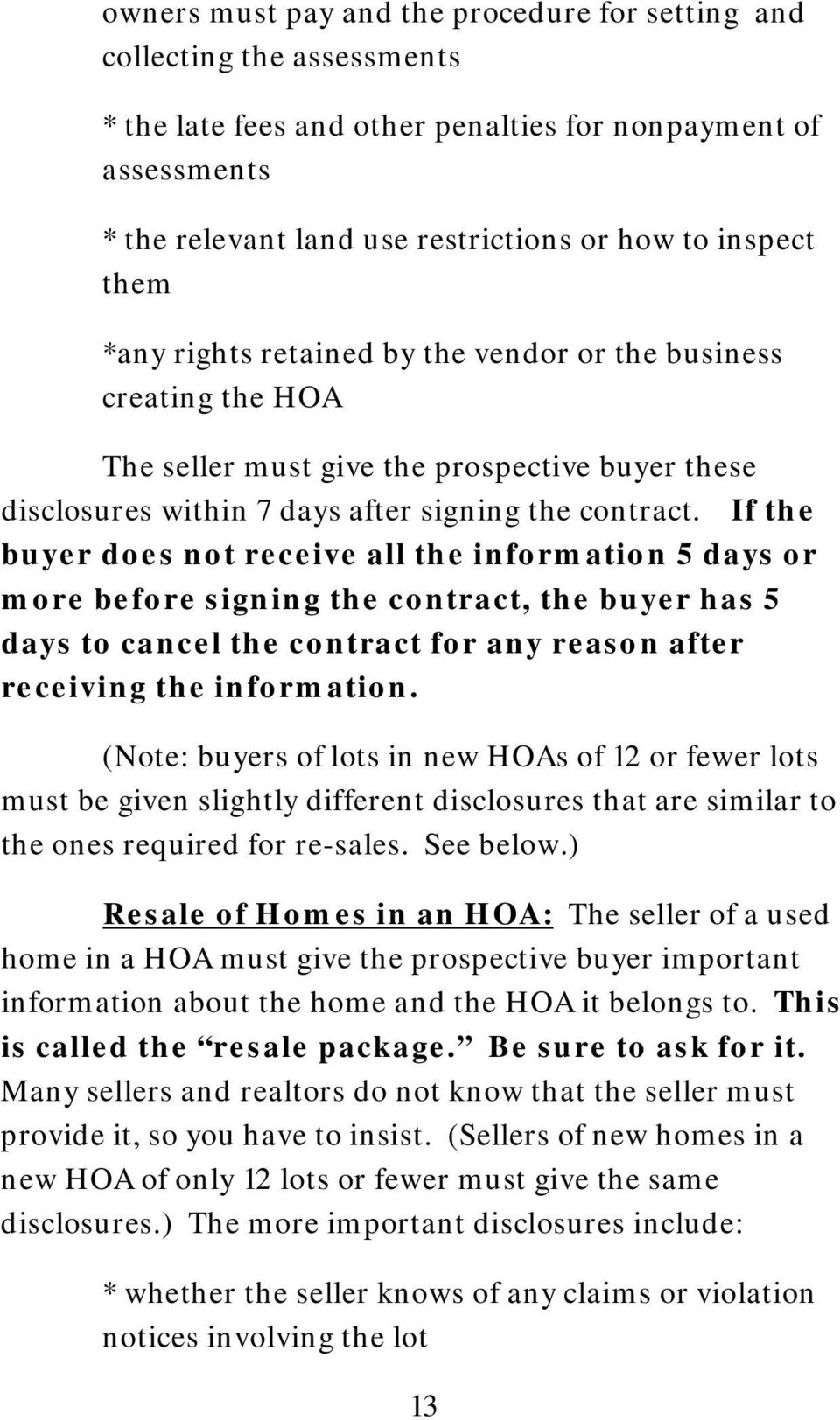 If the buyer does not receive all the information 5 days or more before signing the contract, the buyer has 5 days to cancel the contract for any reason after receiving the information.