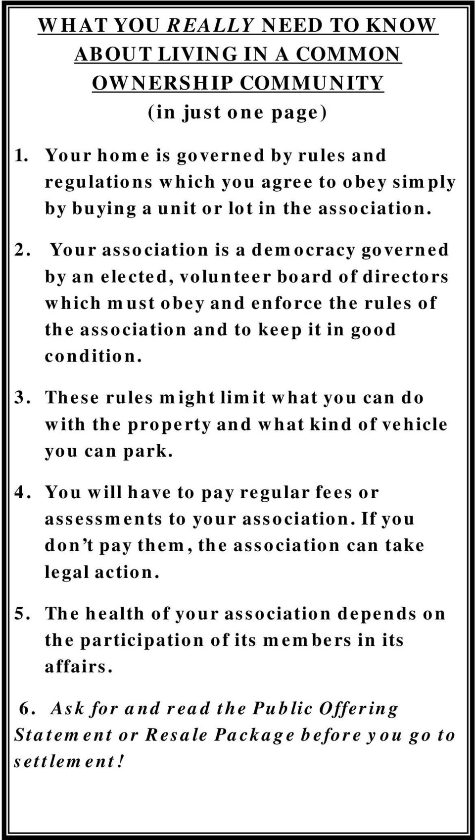 Your association is a democracy governed by an elected, volunteer board of directors which must obey and enforce the rules of the association and to keep it in good condition. 3.