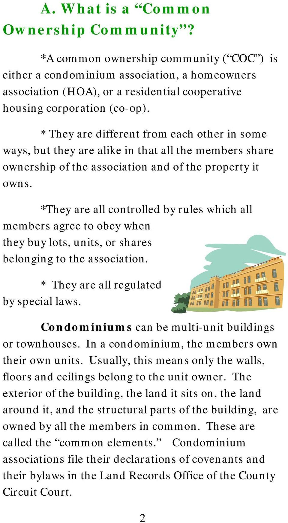 * They are different from each other in some ways, but they are alike in that all the members share ownership of the association and of the property it owns.