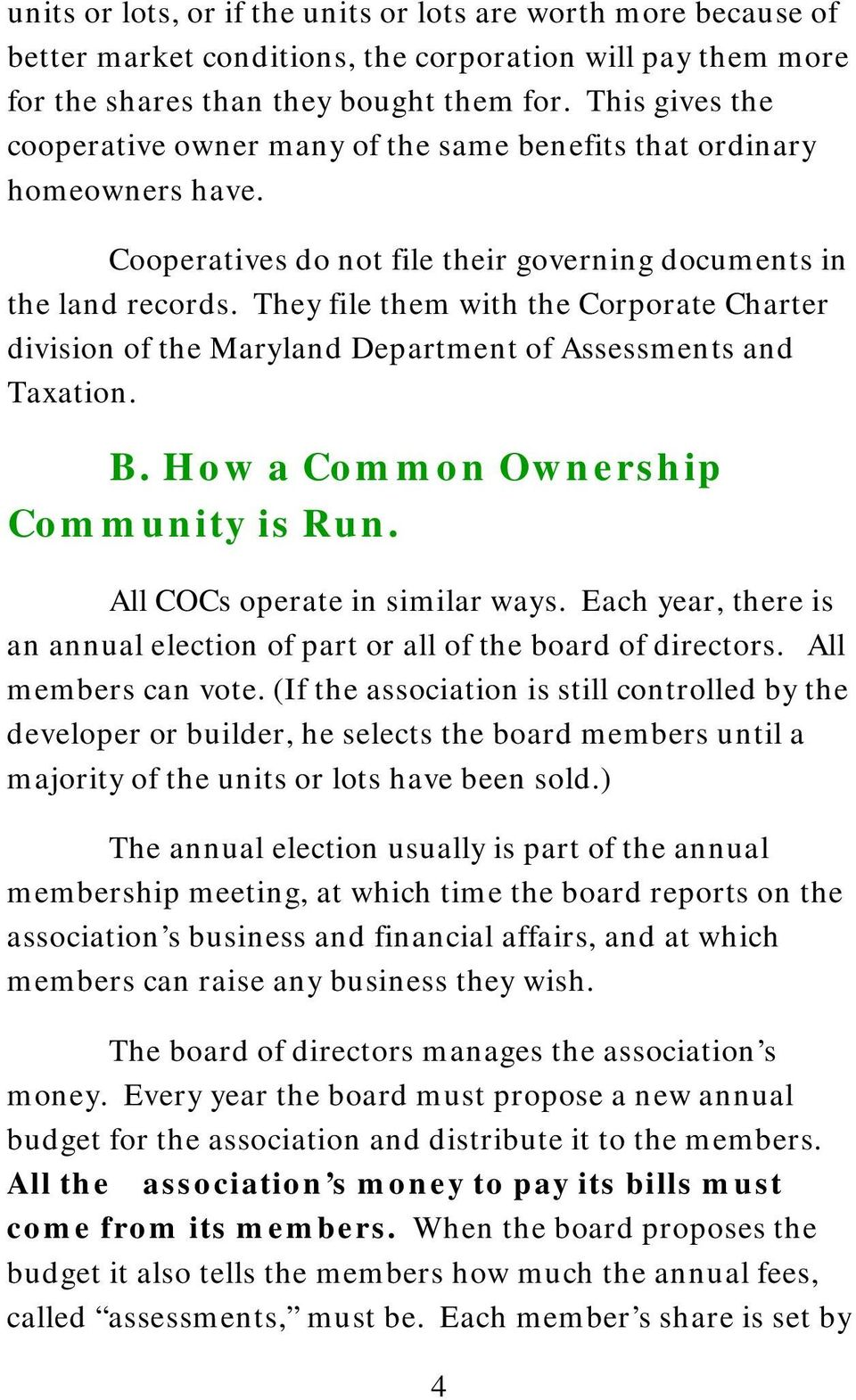 They file them with the Corporate Charter division of the Maryland Department of Assessments and Taxation. B. How a Common Ownership Community is Run. All COCs operate in similar ways.