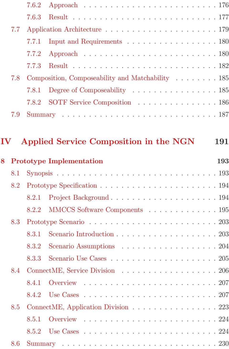 ............................ 187 IV Applied Service Composition in the NGN 191 8 Prototype Implementation 193 8.1 Synopsis.............................. 193 8.2 Prototype Specification...................... 194 8.
