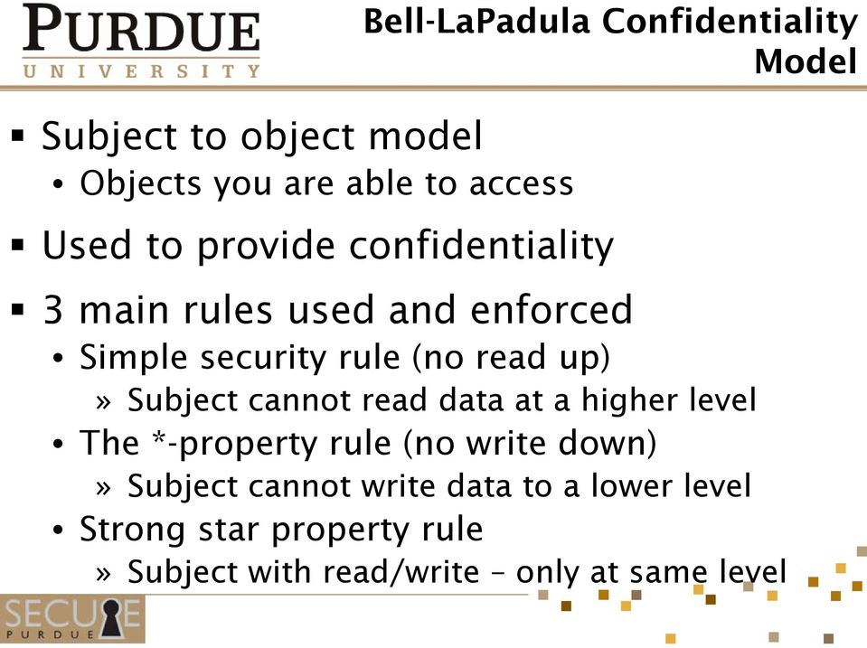 Subject cannot read data at a higher level The *-property rule (no write down)» Subject cannot