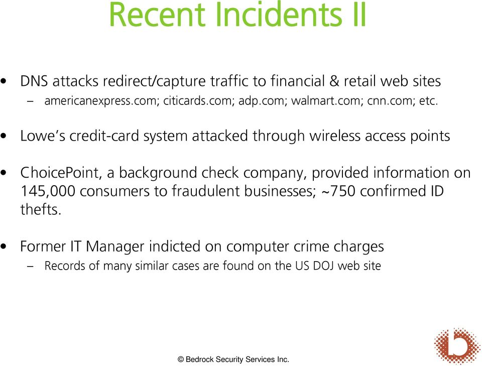 Lowe s credit-card system attacked through wireless access points ChoicePoint, a background check company, provided