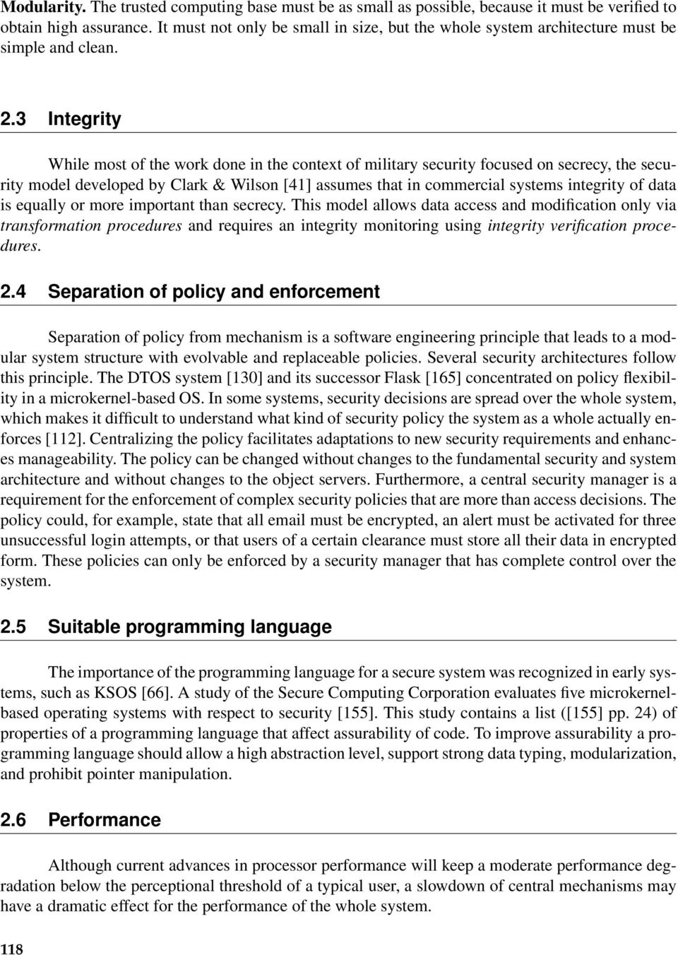 3 Integrity While most of the work done in the context of military security focused on secrecy, the security model developed by Clark & Wilson [41] assumes that in commercial systems integrity of