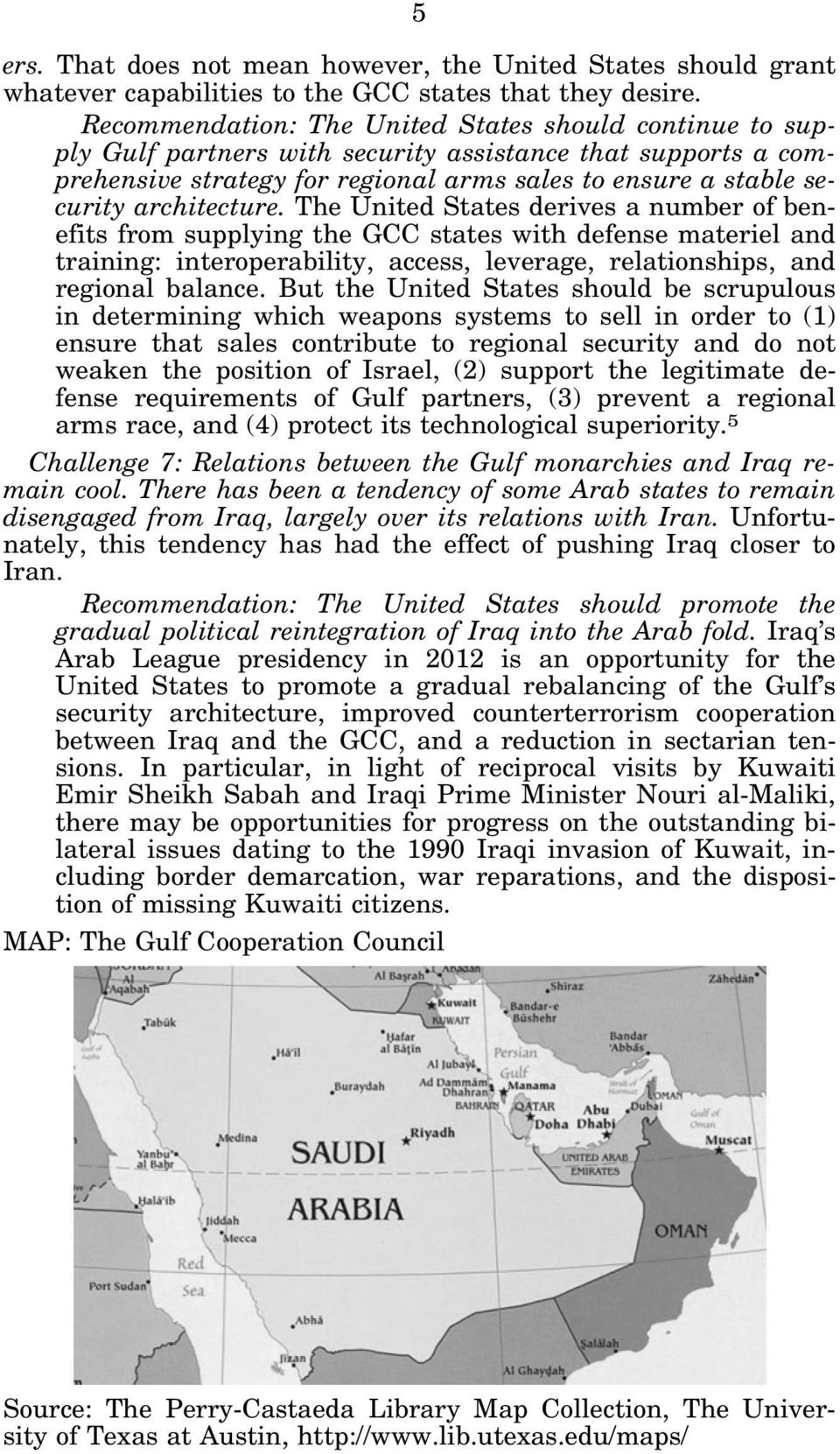 architecture. The United States derives a number of benefits from supplying the GCC states with defense materiel and training: interoperability, access, leverage, relationships, and regional balance.