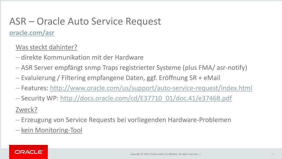 empfangene Daten, ggf. Eröffnung SR + email Features: http://www.oracle.com/us/support/auto-service-request/index.