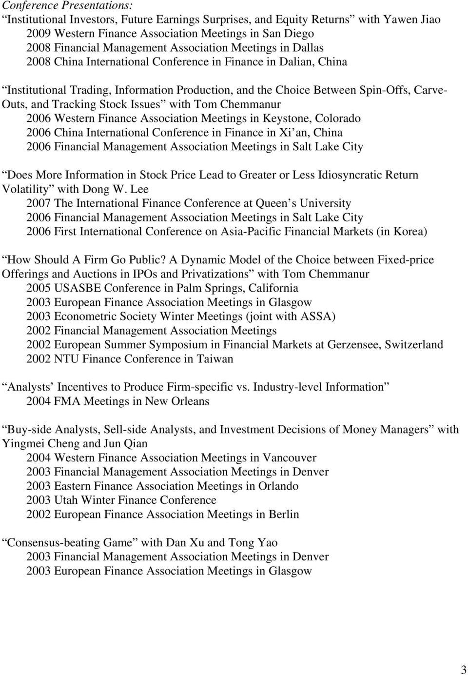 Tracking Stock Issues with Tom Chemmanur 2006 Western Finance Association Meetings in Keystone, Colorado 2006 China International Conference in Finance in Xi an, China 2006 Financial Management