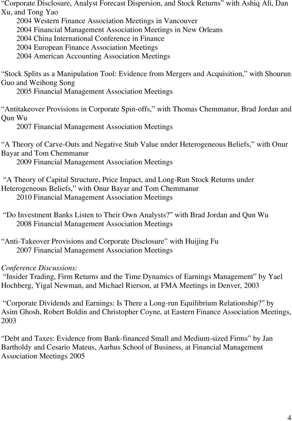 Evidence from Mergers and Acquisition, with Shourun Guo and Weihong Song 2005 Financial Management Association Meetings Antitakeover Provisions in Corporate Spin-offs, with Thomas Chemmanur, Brad
