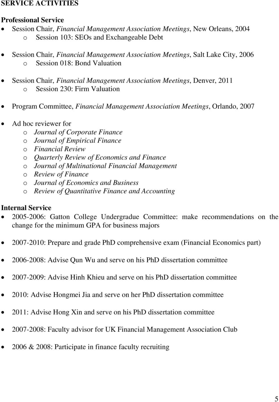 Financial Management Association Meetings, Orlando, 2007 Ad hoc reviewer for o Journal of Corporate Finance o Journal of Empirical Finance o Financial Review o Quarterly Review of Economics and