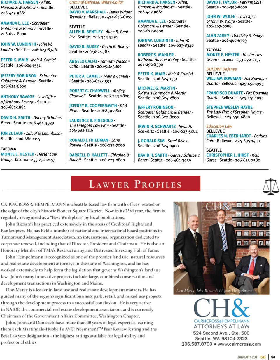 Smith Garvey Schubert Barer 206-464-3939 Jon Zulauf Zulauf & Chambliss 206-682-1114 tacoma Monte E. Hester Hester Law Group Tacoma 253-272-2157 Criminal Defense: White-Collar David V.