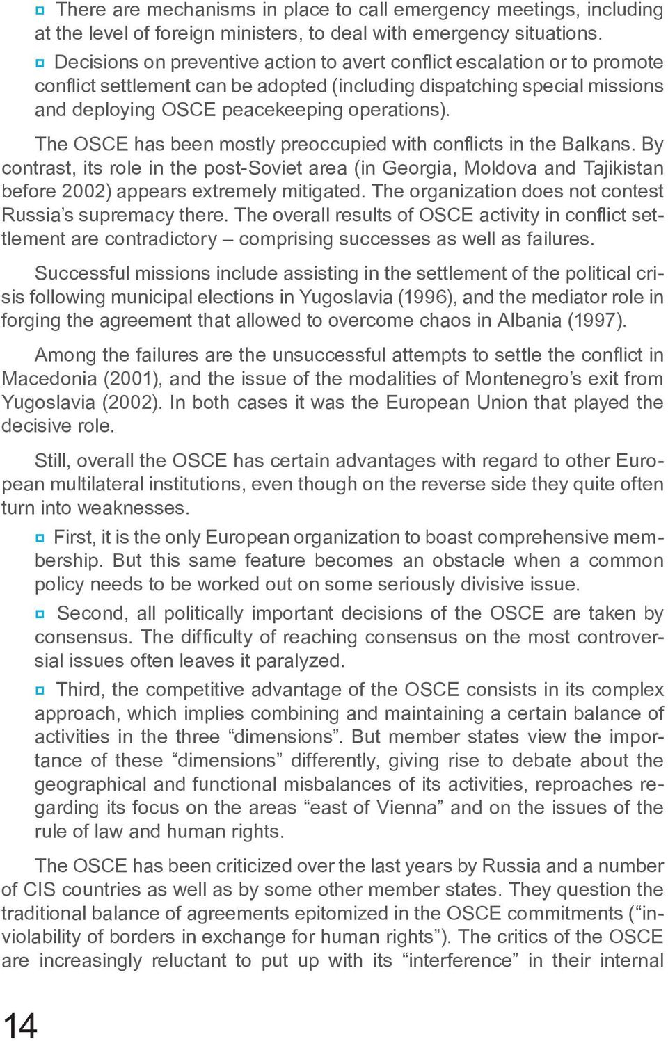 The OSCE has been mostly preoccupied with conflicts in the Balkans. By contrast, its role in the post-soviet area (in Georgia, Moldova and Tajikistan before 2002) appears extremely mitigated.