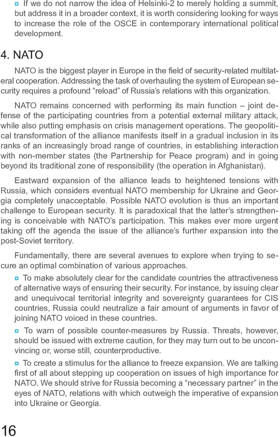 Addressing the task of overhauling the system of European security requires a profound reload of Russia s relations with this organization.