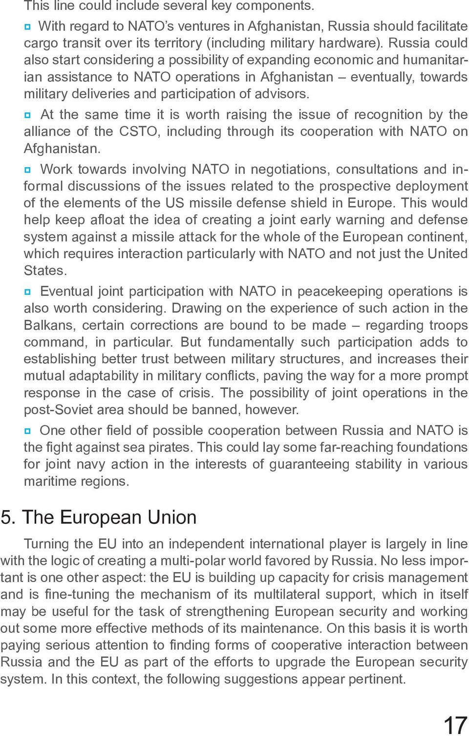 advisors. At the same time it is worth raising the issue of recognition by the alliance of the CSTO, including through its cooperation with NATO on Afghanistan.