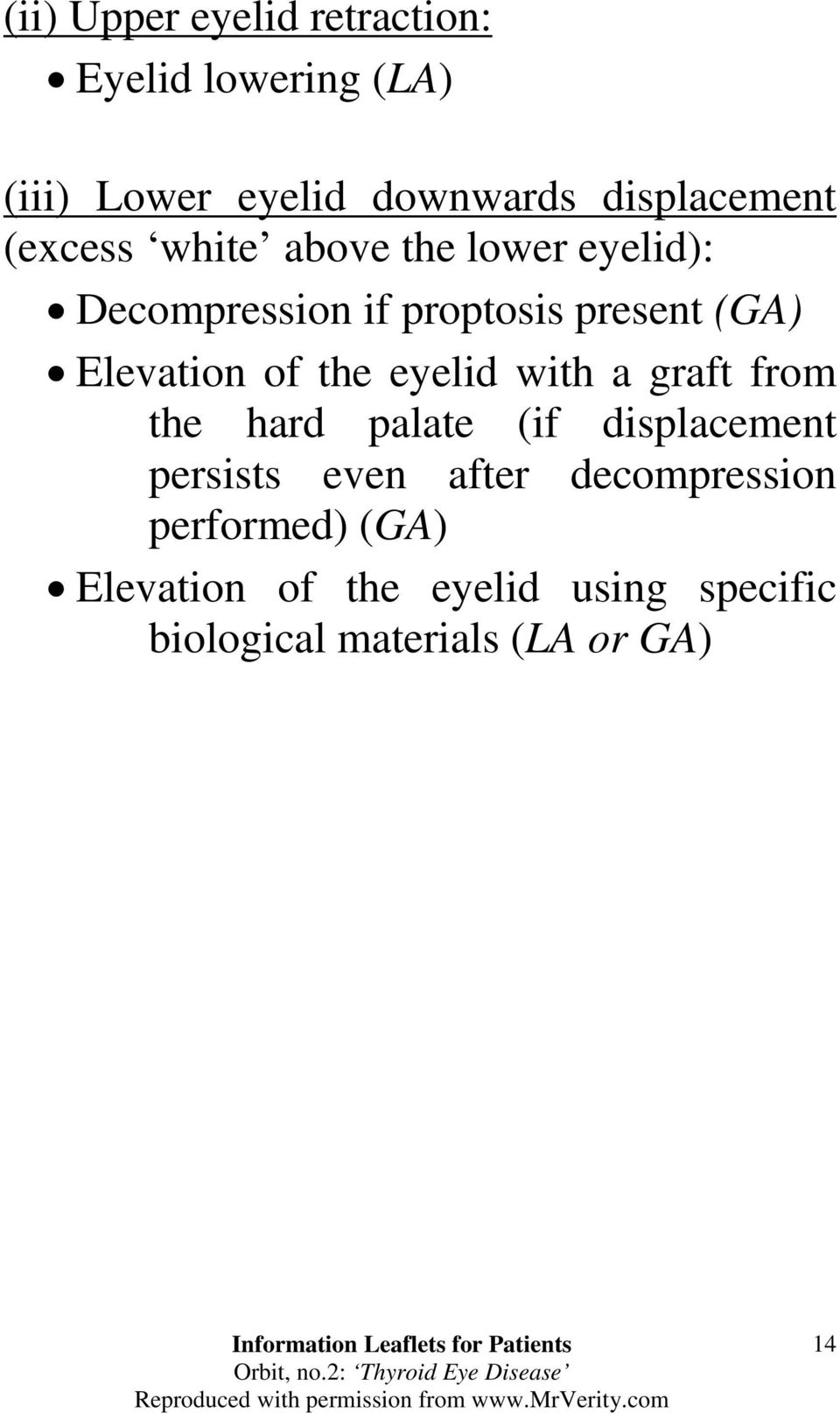 the eyelid with a graft from the hard palate (if displacement persists even after