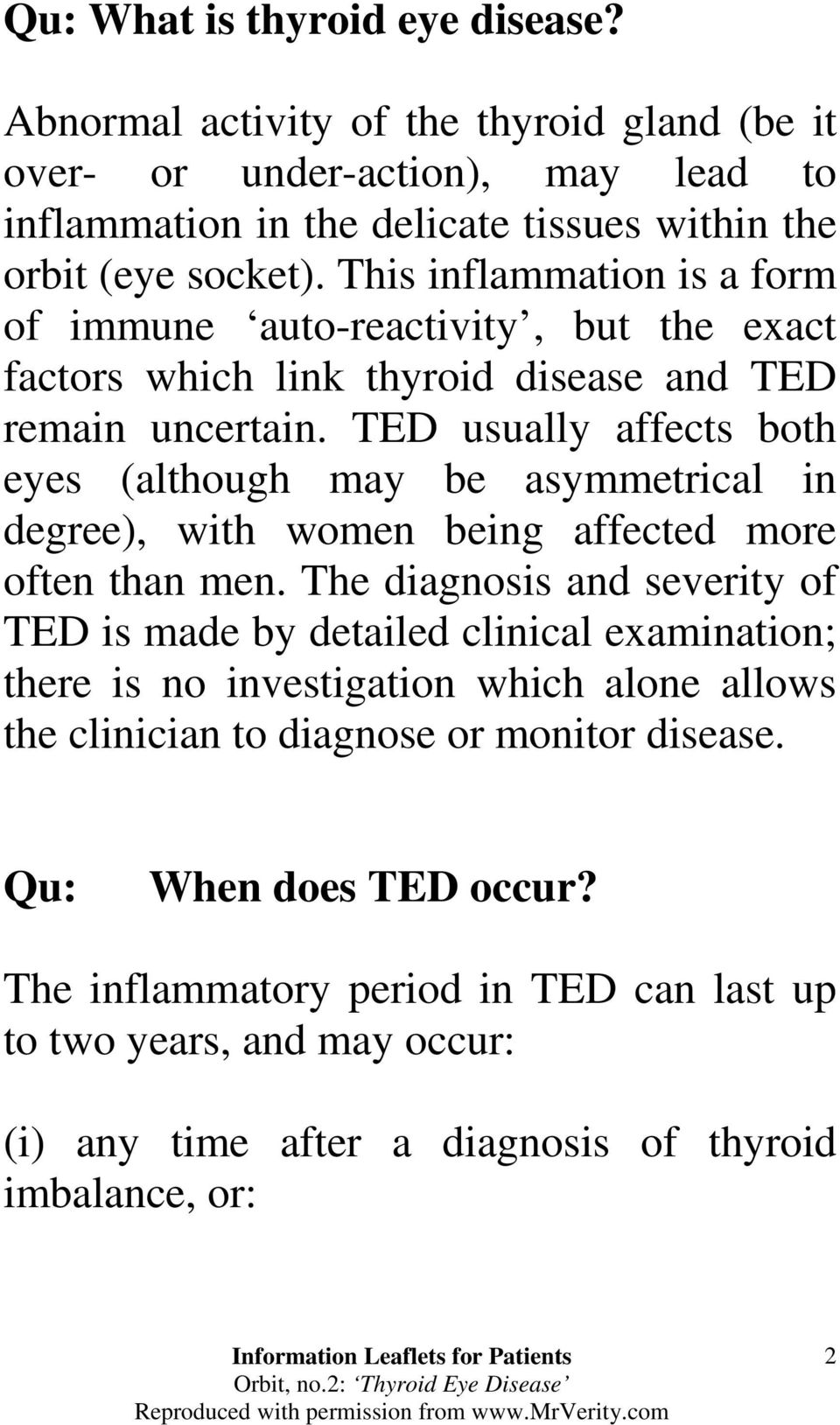 TED usually affects both eyes (although may be asymmetrical in degree), with women being affected more often than men.