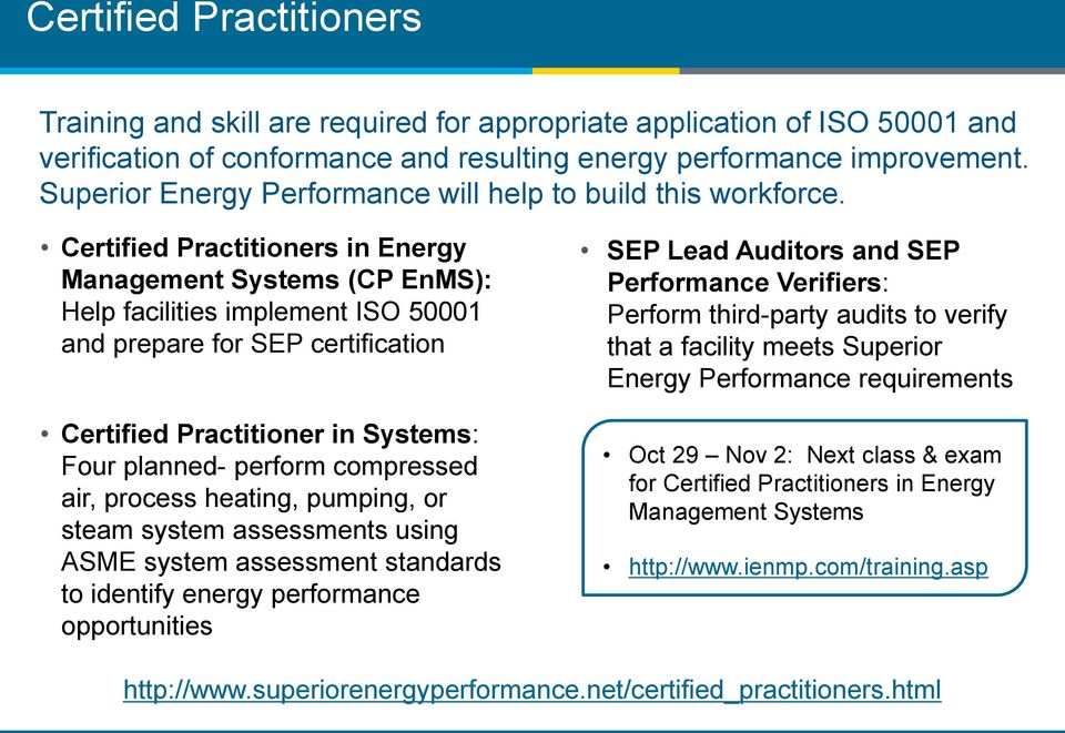 Certified Practitioners in Energy Management Systems (CP EnMS): Help facilities implement ISO 50001 and prepare for SEP certification Certified Practitioner in Systems: Four planned- perform