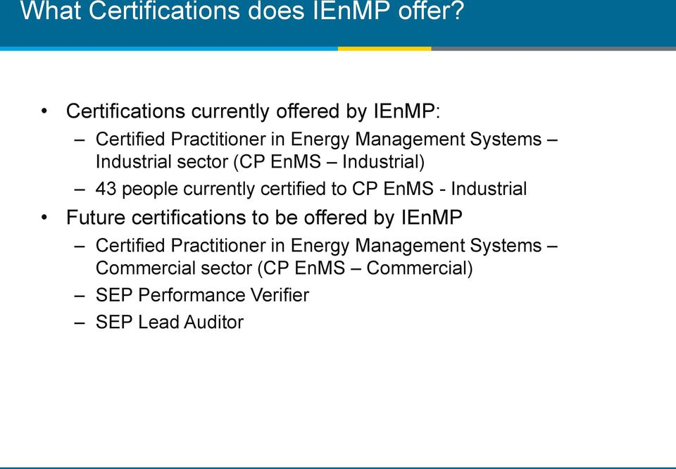 Industrial sector (CP EnMS Industrial) 43 people currently certified to CP EnMS - Industrial Future