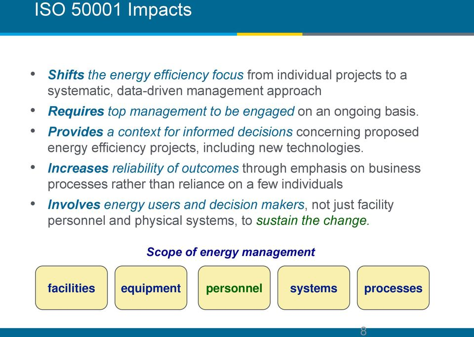 Increases reliability of outcomes through emphasis on business processes rather than reliance on a few individuals Involves energy users and decision